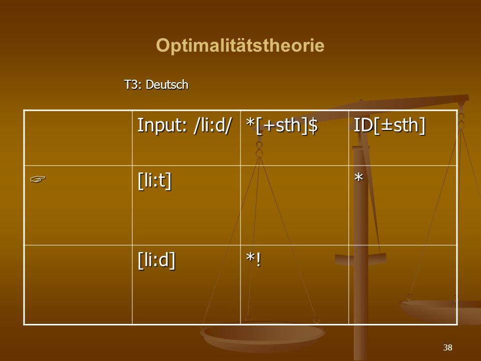 Optimalitätstheorie Input: /li:d/ *[+sth]$ ID[±sth]  [li:t] * [li:d]